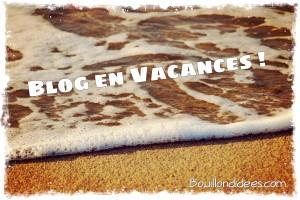 Blog en vacances Bouillondidees
