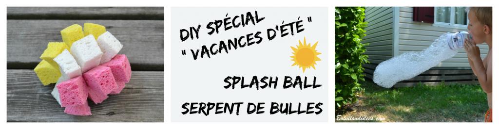 DIY bricolage enfant spécial vacances d'été ou extérieur : Splash ball (balle éponge) et serpent de bulles